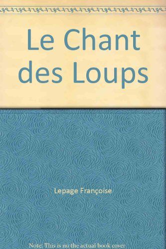 Le chant des loups: Lepage, Fran?oise