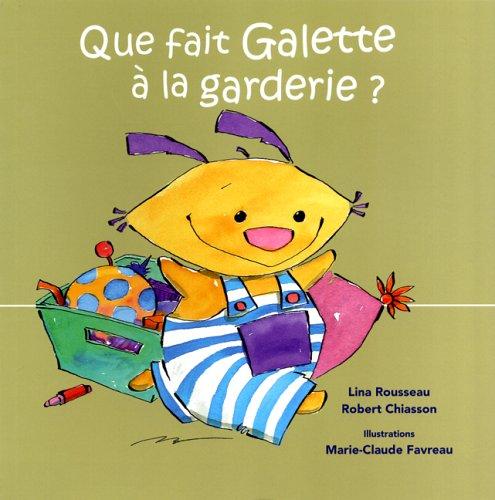 Que fait Galette ? la garderie?: Rousseau, Lina