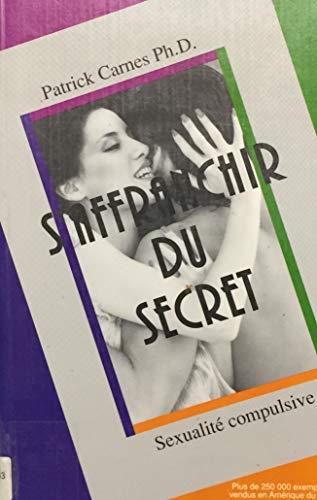 9782921556033: S'affranchir du secret - Sexualité compulsive