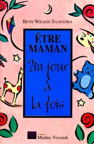 9782921556309: ETRE MAMAN UN JOUR A LA FOIS