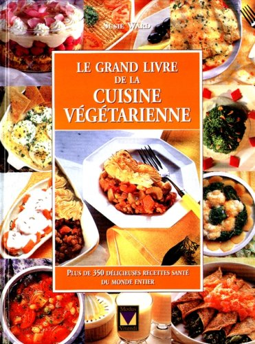 Le grand livre de la cuisine abebooks - Le grand livre de la cuisine vegetarienne ...