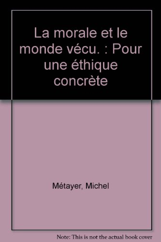 MORALE ET LE MONDE VECU -LA-: METAYER MICHEL