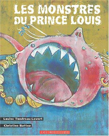 Monstres du prince Louis (Les): Tondreau-Levert, Louise