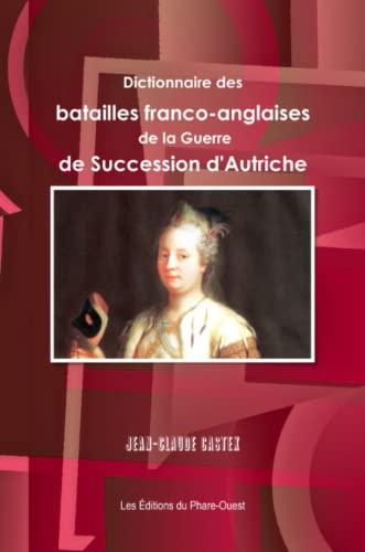 Dictionnaire des Batailles Franco-Anglaises de la Guerre de Succession d'Autriche: CASTEX ( ...