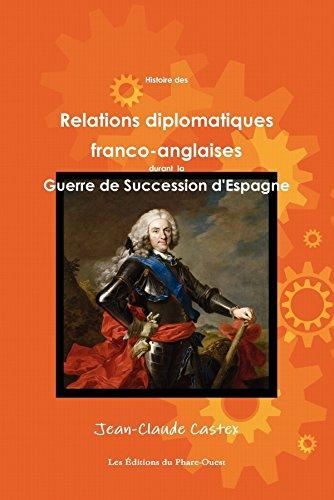 9782921668071: Histoire des Relations diplomatiques franco-anglaises durant la Guerre de Succession d'Espagne