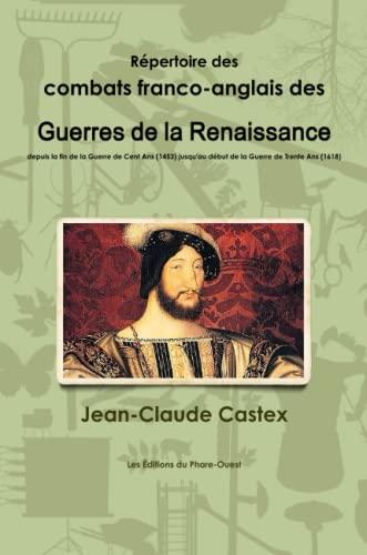 Répertoire des combats franco-anglais des Guerres de la Renaissance, depuis la fin de la ...