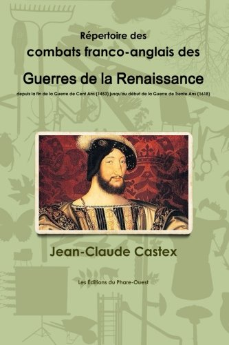9782921668149: Répertoire des combats franco-anglais des Guerres de la Renaissance, depuis la fin de la Guerre de Cent Ans (1453) jusqu'au début de la Guerre de Trente Ans (1618)