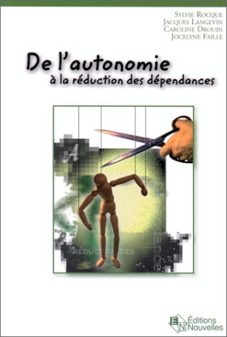 9782921696500: DE L'AUTONOMIE A LA REDUCTION DES DEPENDANCES