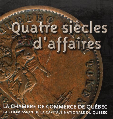 quatre siecles d'affaires dans la ville de quebec: Collectif