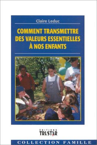9782921714242: COMMENT TRANSMETTRE DES VALEURS ESSENTIELLES A NOS ENFANTS