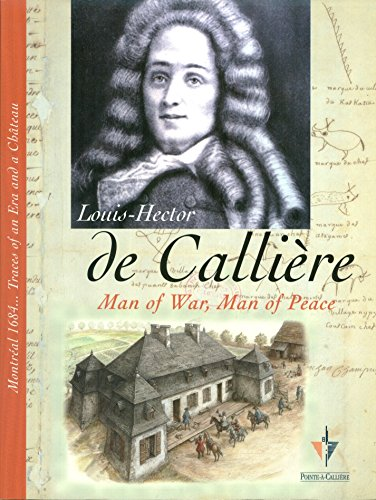 9782921718349: Louis-Hector de Calliere: Man of War, Man of Peace (Montreal 1684... Traces of an Era and a Chateau)