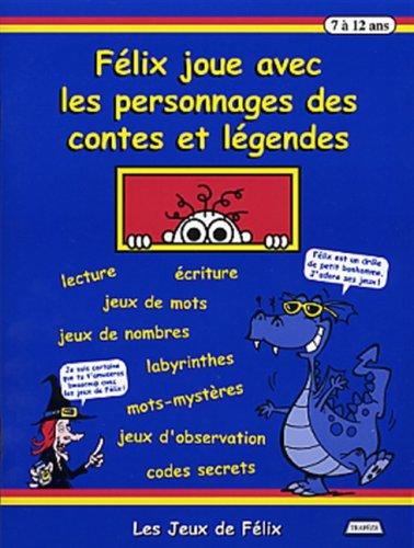 Félix joue avec les personnages des contes et légendes - 7 à 12 ans: Gagné, ...