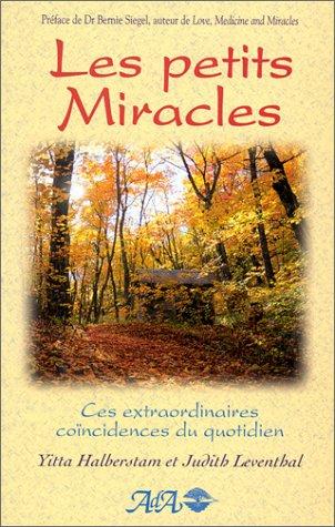 Les Petits Miracles, tome 1: Ces extraordinaires coïncidences du quotidien (9782921892568) by Halberstam, Yitta; Leventhal, Judith; Siegel, Bernie; Lamontagne, Lou
