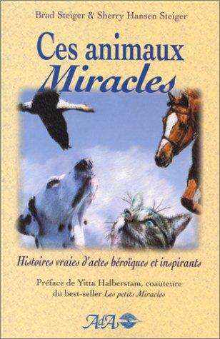 9782921892797: Ces animaux miracles : Histoires vraies d'actes h�ro�ques et inspirants