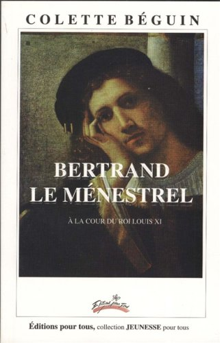 9782922086072: Bertrand le Menestrel a la Cour du Roi Louis XI