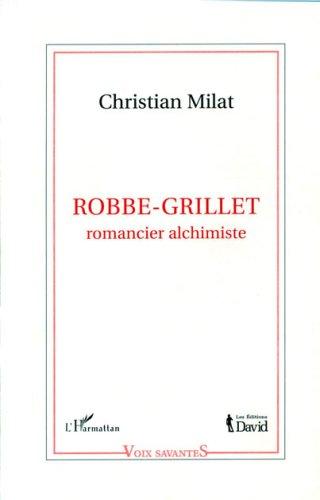 9782922109542: Robbe Grillet Romancier Alchimiste