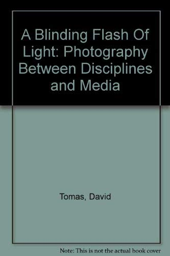 9782922135213: A Blinding Flash Of Light: Photography Between Disciplines and Media