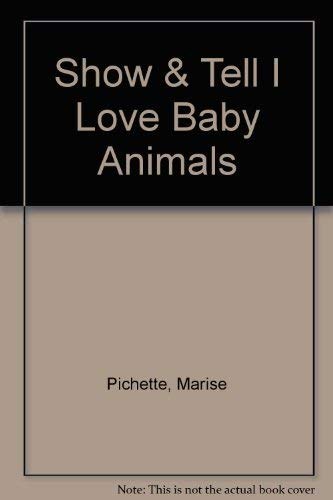 Show & Tell I Love Baby Animals: Pichette, Marise; Rousseau,