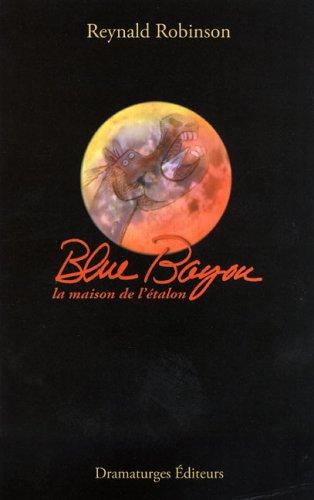 Blue Bayou, la maison de l'étalon: Robinson, Reynald