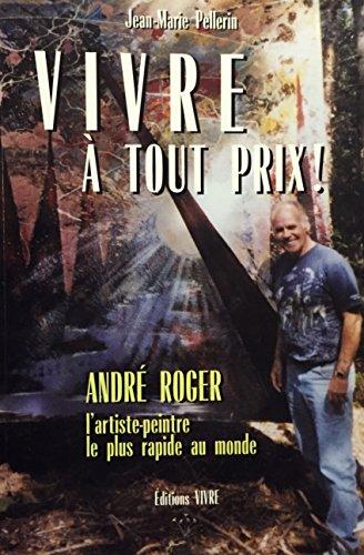 Vivre ? Tout Prix: Andre Roger, L'artiste-peintre: Jean-Marie Pellerin