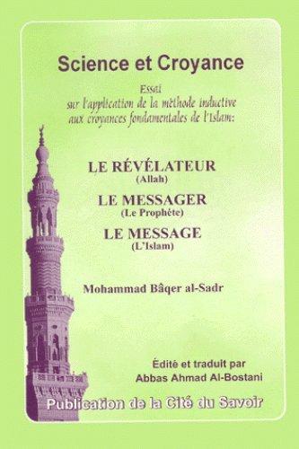 9782922223088: Science et Croyance : Essai sur l'application de la méthode inductive aux croyances fondamentales de l'islam : Le Révélateur, Le Messager, Le Message