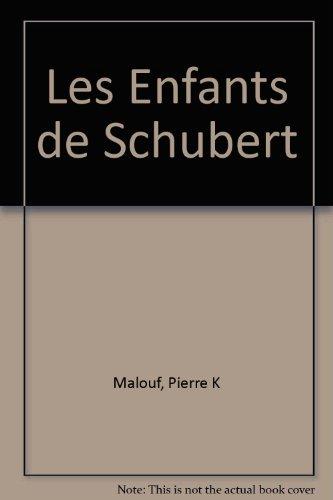 Les Enfants de Schubert: Malouf, Pierre K, Malouf, Pierre K.