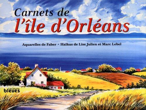 Carnets de l'île d'Orléans: Lebel, Marc