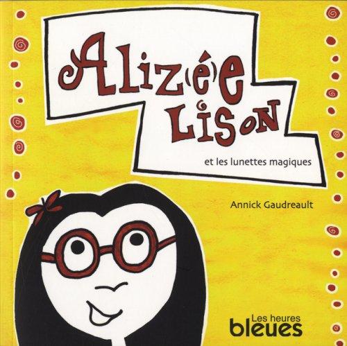 Alizée Lison et les lunettes magiques: Gaudreault, Annick