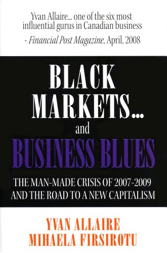 Black Markets. and Business Blues: The Man-made: Yvan Allaire, Mihaela