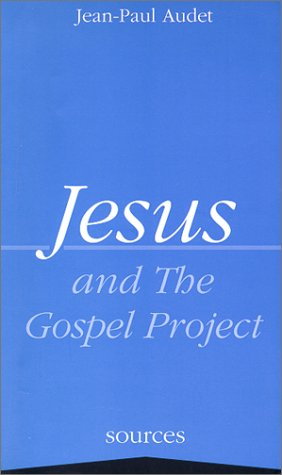Jesus and the Gospel Project: Jean-Paul Audet