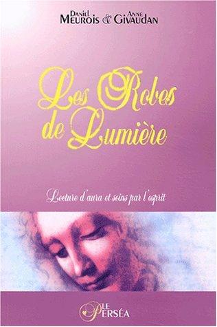9782922397154: Les Robes de Lumière : Lecture d'aura et soins par l'esprit