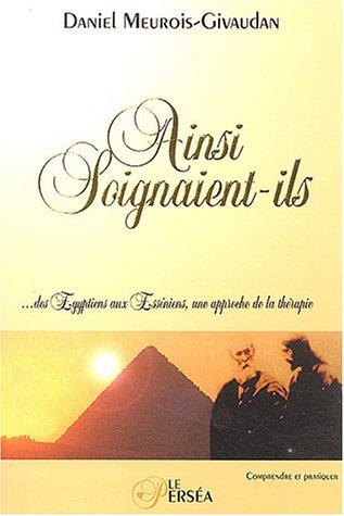 9782922397185: Ainsi soignaient-ils : Des Egyptiens aux Esséniens, une approche de la thérapie