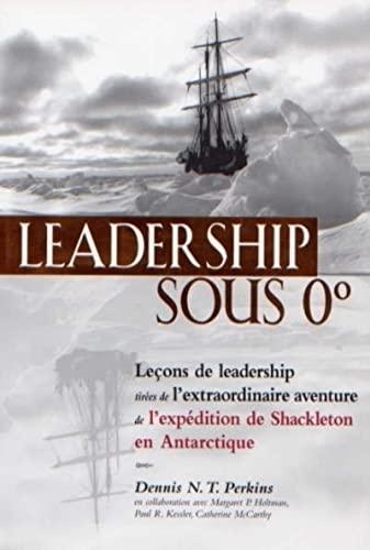 """""""leadership sous 0° ; lecons de leadership tirees de l'extraordinaire aventure de ..."""