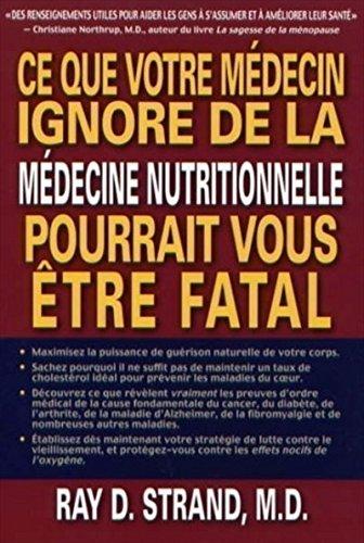 Ce que votre médecin ignore de la médecine nutritionnelle pourrait vous être fatal (French Edition) (9782922405224) by Ray D. (m.d.) Strand