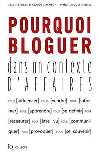9782922417685: Pourquoi bloguer dans un contexte d'affaires (French Edition)