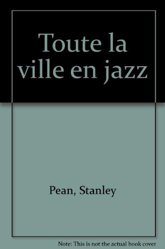 Toute la ville en jazz (French Edition): Pean, Stanley
