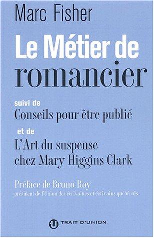 Le métier de romancier, suivi de Conseils pour être publié, et de L'art du suspense chez Mary Higgins Clark (9782922572773) by [???]