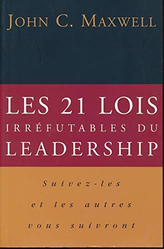 9782922713015: Les 21 Lois Irréfutables Du Leadership: Suivez Les Et Les Autres Vous Suivront