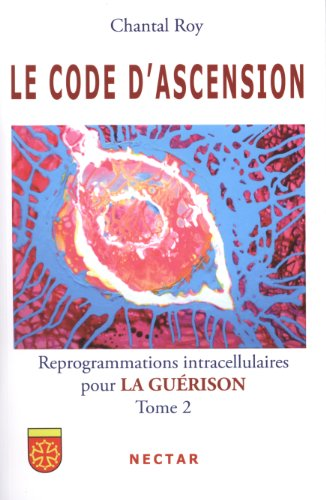 9782922716139: CODE D'ASCENSION (LE) : Reprogrammations intracellulaires pour LA GUERISON - Tome 2
