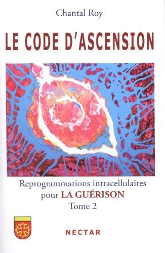 9782922716139: Code d Ascension (le) : Reprogrammations Intracellulaires pour la Guérison - Tome 2
