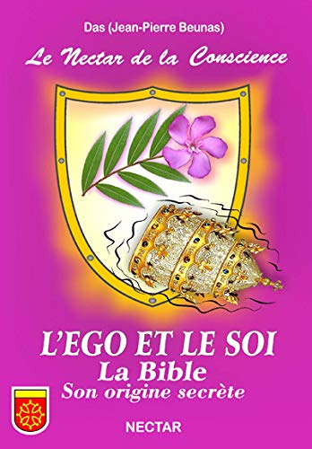 9782922716276: Nectar de la Conscience (Le) : L'EGO ET LE SOI. La Bible, son origine secrète