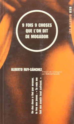 9 FOIS 9 CHOSES QUE L'ON DIT DE MOGADOR: RUY-SANCHEZ ALBERTO