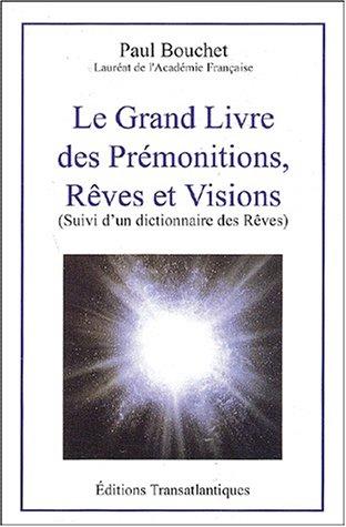 9782922941340: Le grand livre des pr�monitions, r�ves et visions suivi d'un dictionnaire des r�ves