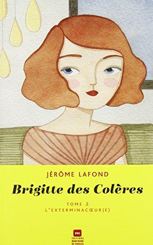 BRIGITTE DES COLÈRES T.02 : L'EXTERMINACOEUR(E): LAFOND J�R�ME