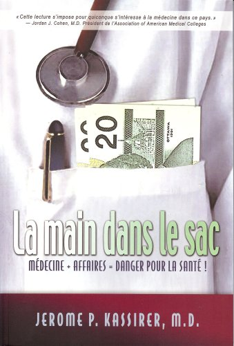 La Main Dans le Sac: Medicine + Affaires = Danger pour la Sante (French Edition) (2922969150) by Jerome P. Kassirer