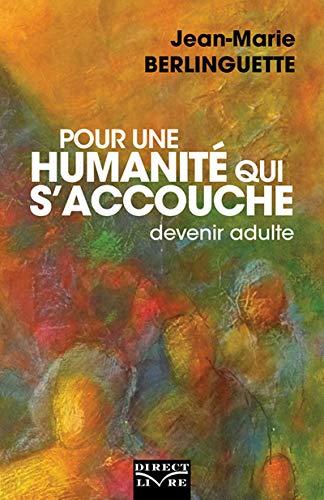 POUR UNE HUMANITE QUI S ACCOUCHE: BERLINGUETTE JEAN MA