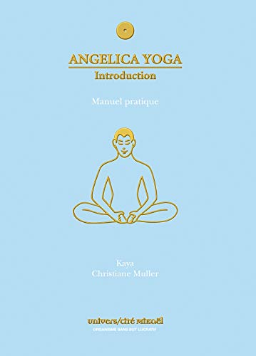 ANGELICA YOGA INTRODUCTION MANUEL PRATIQ: KAYA MULLER CHRISTIA