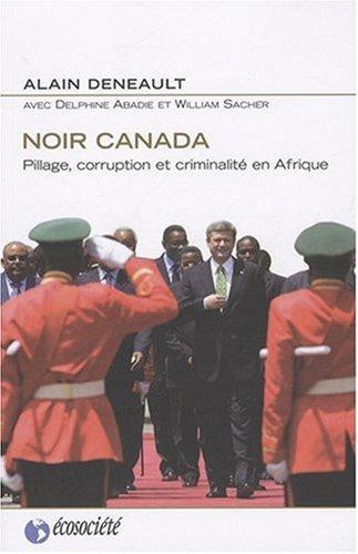 Noir Canada : Pillage, corruption et criminalité en Afrique: Alain Deneault