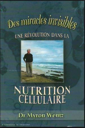 9782923209012: Des Miracles Invisibles une Revolution Dans la Nutrition Cellulai