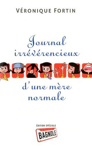 Le Journal irrévérencieux d'une mère normale: Fortin, Véronique